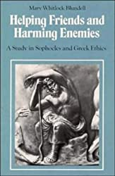 Helping Friends and Harming Enemies: A Study in Sophocles and Greek Ethics
