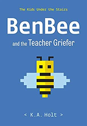 BenBee and the Teacher Griefer: The Kids Under the Stairs - Kindle edition  by Holt, K.A.. Children Kindle eBooks @ Amazon.com.