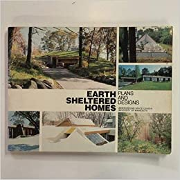 Earth Sheltered Homes Plans And Designs Underground Space Center University Of Minnesota Donna Ahrens Tom Ellison Ray Sterling 9780442286767 Amazon Com Books