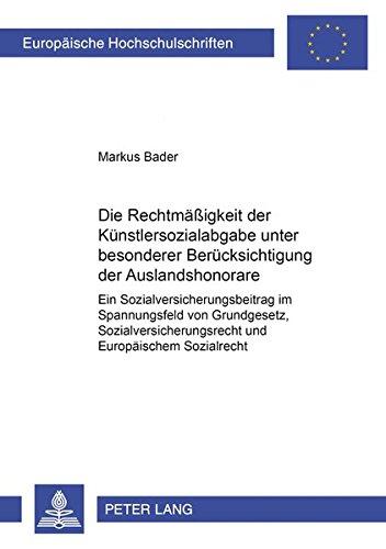 Download Die Rechtmäßigkeit der Künstlersozialabgabe unter besonderer Berücksichtigung der Auslandshonorare: Ein Sozialversicherungsbeitrag im Spannungsfeld ... Hochschulschriften Recht) (German Edition) PDF