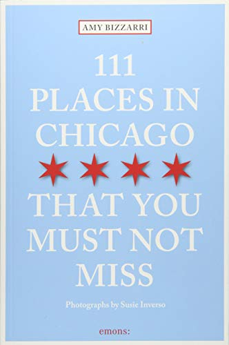 111 Places in Chicago That You Must Not Miss (111 Places in .... That You Must Not Miss)