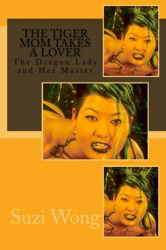 The Tiger Mom Takes a Lover: The Dragon Lady and Her Master (The Dragon Lady series) (Volume 6) pdf epub