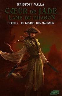 Coeur de Jade, Lame du dragon, Tome 1 : Le secret des masques par Valla