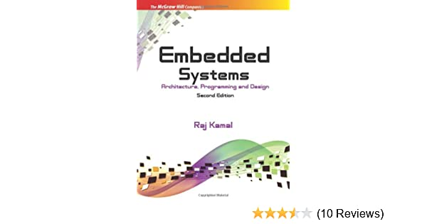 Embedded Systems Architecture Programming And Design 2nd Edition Kamal Raj 9780070151253 Amazon Com Books