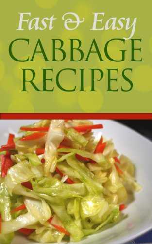 Fast And Easy Cabbage Recipes: An Guide To An Healthy And Natural Diet (Cabbage Recipes)