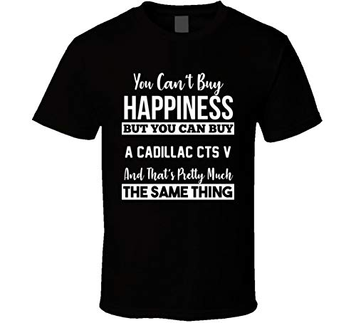 You Can't Buy Happiness Cadillac Cts V Car Lover Enthusiast T Shirt XL Black