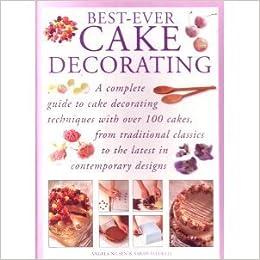 Best-ever cake decorating: Angela Nilsen: 9780760714584 ...