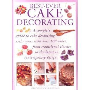 Best Ever Cake Decorating Angela Nilsen Sarah Maxwell