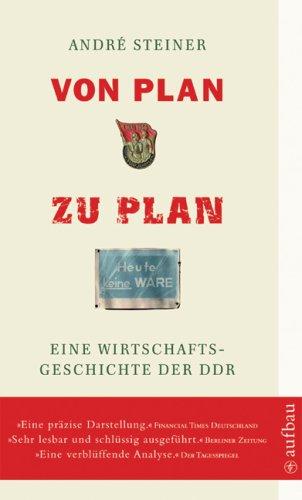 Von Plan zu Plan: Eine Wirtschaftsgeschichte der DDR Taschenbuch – 18. Juli 2007 André Steiner Aufbau Taschenbuch 3746681537 Allgemeines