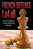 French Defence 1.e4 E6: Second Edition - Chess Opening Games-Tim Sawyer