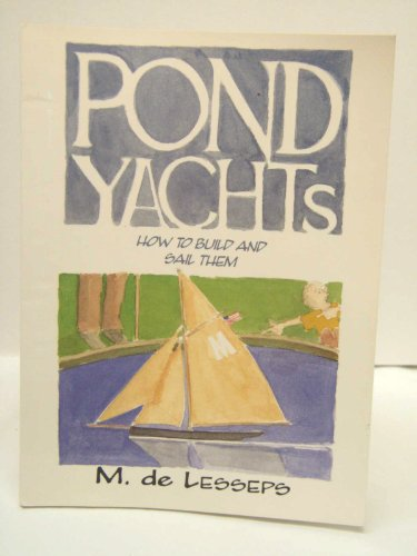 Pond Yachts: Building and Sailing: An Offhand and Rule Boat