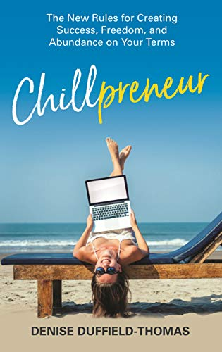 Pdf Business Chillpreneur: The New Rules for Creating Success, Freedom, and Abundance on Your Terms