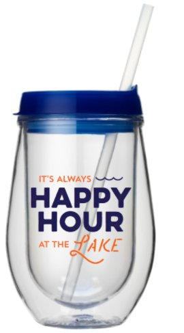 It's Always Happy Hour At The Lake - 10 oz Acrylic Wine Glass with Push On Lid
