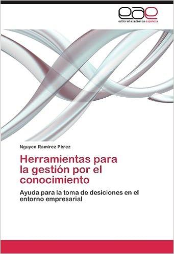 Herramientas parala gestión por elconocimiento: Ayuda para la toma de desiciones en el entorno empresarial (Spanish Edition)
