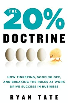 The 20% Doctrine: How Tinkering, Goofing Off, and Breaking the Rules at Work Drive Success in Business by [Tate, Ryan]