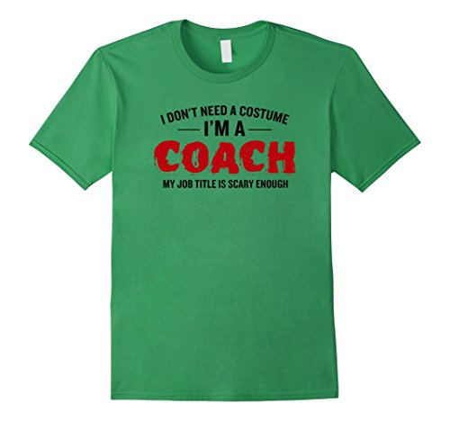 Mens I Don't Need A Costume I'm A Coach Funny Halloween T-Shirt XL Grass