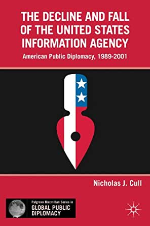 The Decline and Fall of the United States Information Agency: American