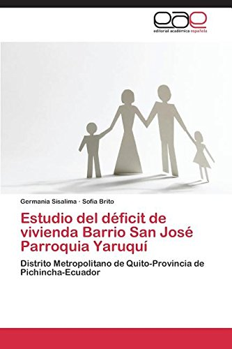 Estudio del déficit de vivienda Barrio San José Parroquia Yaruquí  [Sisalima Germania - Brito Sofía] (Tapa Blanda)