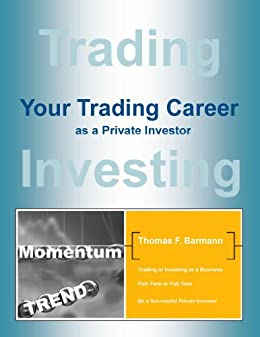 YOUR TRADING CAREER AS A PRIVATE INVESTOR by [Barmann, Thomas]