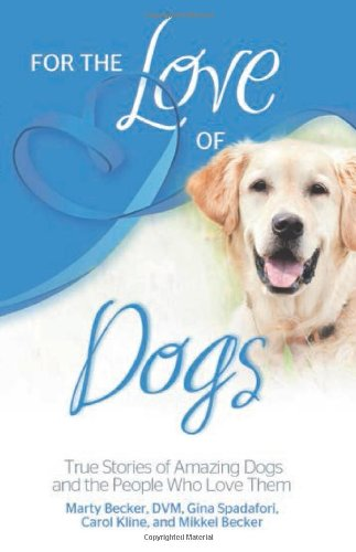 For the Love of Dogs: True Stories of Amazing Dogs and the People Who Love Them (For the Love Of.(Health Communications))