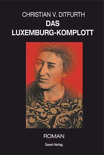Das Luxemburg-Komplott: Roman Taschenbuch – 24. Februar 2014 Christian v. Ditfurth Geest-Verlag 3866854544 Deutsche Belletristik