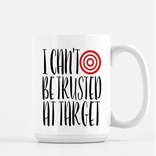 Funny Mugs - Can't Be Trust At Target Coffee Mug - Gifts for Her - Funny Mugs for Women - Funny Coffee Mugs, Target, Birthday Mugs - Gift