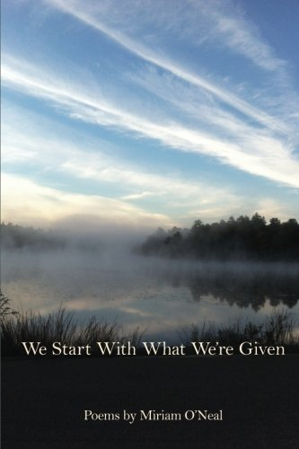 We Start With What We're Given by Kelsay Books