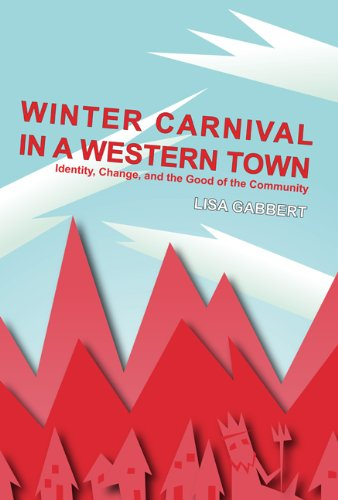 Winter Carnival in a Western Town: Identity, Change and the Good of the Community (Ritual, Festival, and Celebration)