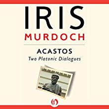 Acastos: Two Platonic Dialogues Audiobook by Iris Murdoch Narrated by Jonathan Cowley
