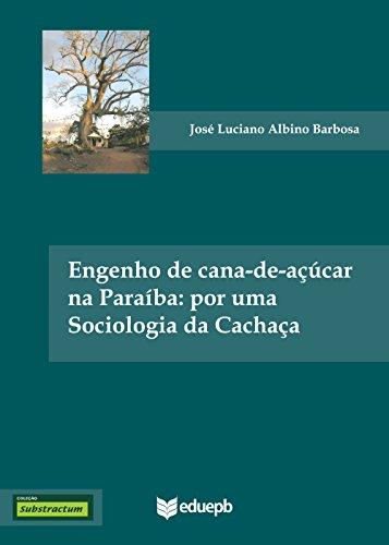 Engenho de cana-de-açúcar na Paraíba: por uma sociologia da cachaça (Substractum)