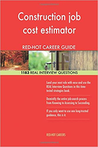 Construction Job Cost Estimator RED HOT Career; 1183 REAL Interview  Questions: Red Hot Careers: 9781985626003: Amazon.com: Books