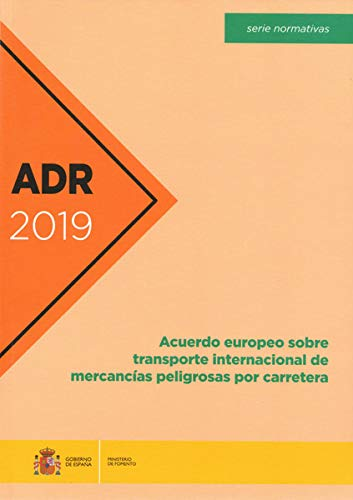 ADR 2019. Acuerdo europeo sobre transporte internacional de mercanc¡as peligrosas por carretera por Direcci¢n General de Transporte Terrestre,Ministerio de Fomento (ed) Centro de Publicaciones