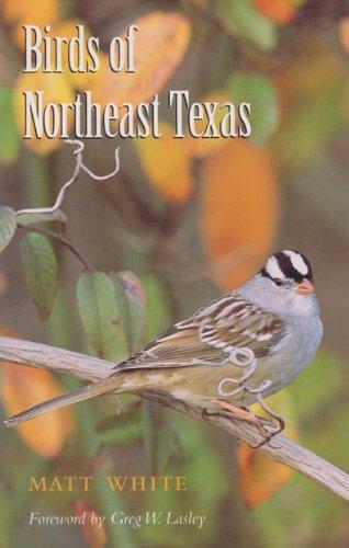 (Birds of Northeast Texas (W. L. Moody Jr. Natural History Series Book)
