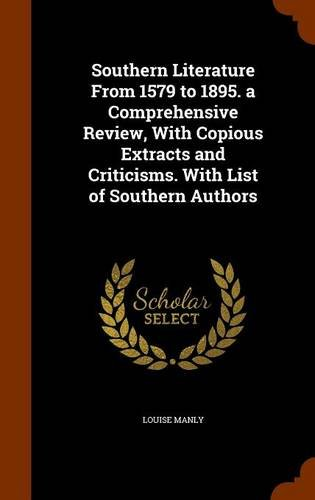 Southern Literature From 1579 to 1895. a Comprehensive Review, With Copious Extracts and Criticisms. With List of Southern Authors PDF