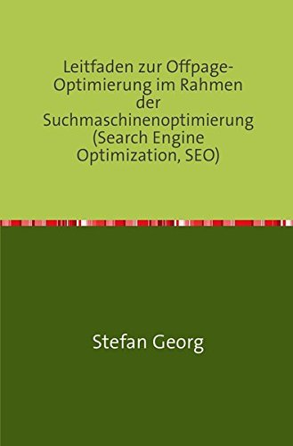 Leitfaden zur Offpage-Optimierung im Rahmen der Suchmaschinenoptimierung (Search Engine Optimization, SEO) Taschenbuch – 9. November 2016 Stefan Georg epubli 3741864587 REFERENCE / General