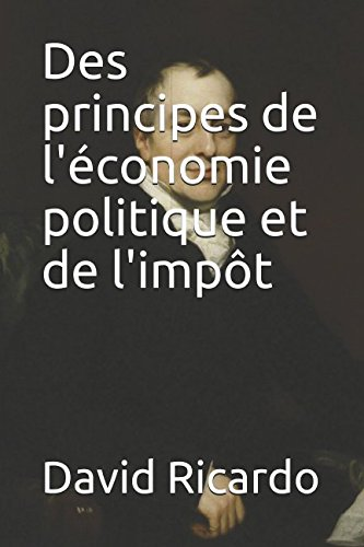 Des principes de l'économie politique et de l'impôt Broché – 4 avril 2018 David Ricardo Independently published 1980739285 Social Science / Essays