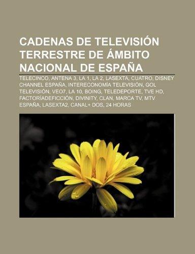 Cadenas de Television Terrestre de Ambito Nacional de Espana: Telecinco, Antena 3, La 1, La 2, Lasexta, Cuatro, Disney...