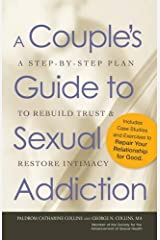 A Couple's Guide to Sexual Addiction: A Step-by-Step Plan to Rebuild Trust and Restore Intimacy Paperback
