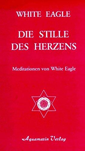 Die Stille des Herzens. Meditationen von White Eagle Taschenbuch – 1. Januar 2002 Aquamarin 3922936296 MAK_GD_9783922936299 Autogenes Training