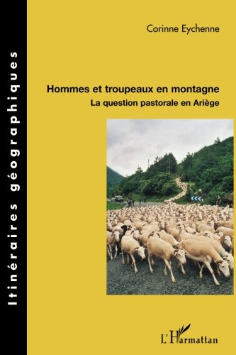 Hommes et troupeaux en montagne: La question pastorale en Ariège (French Edition)
