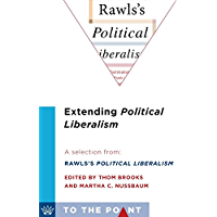 Extending Political Liberalism: A Selection from Rawls's Political Liberalism, edited by Thom Brooks and Martha C. Nussbaum (To the Point) (English Edition)