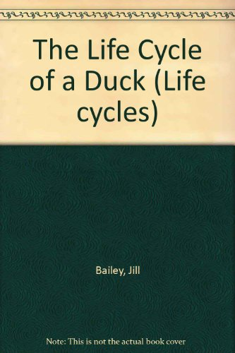 The Life Cycle Of A Duck (Life Cycles)