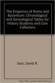 David R. Sear - The Emperors Of Rome And Byzantium: Chronological And Genealogical Tables For History Students And Coin Collectors