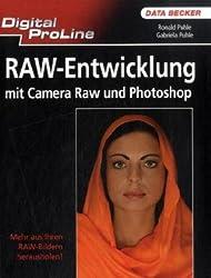 Digital ProLine Raw-Entwicklung mit Camera Raw und Photoshop: Mehr aus Ihren RAW-Bildern herausholen