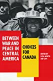 img - for Between War and Peace in Central America: Choices For Canada book / textbook / text book