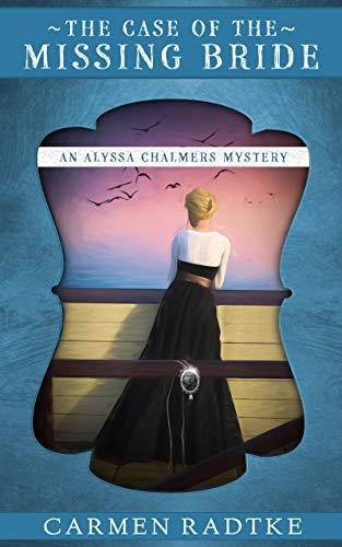 The Case of the Missing Bride: An Alyssa Chalmers mystery (Alyssa Chalmers' mysteries Book 1) by [Radtke, Carmen]
