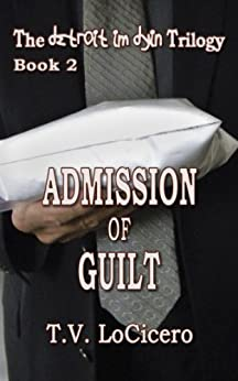 Admission of Guilt (The Detroit Im Dying Trilogy Book 2) by [LoCicero, T.V.]