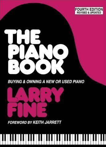 Piano Book: Buying and Owning a New or Used Piano 4th (fourth) Revised Edition by Fine, Larry published by Brookside Press (2000)