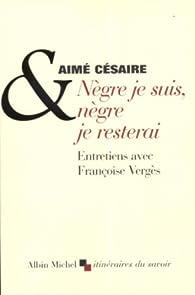 Nègre je suis, nègre je resterai par Aimé Césaire