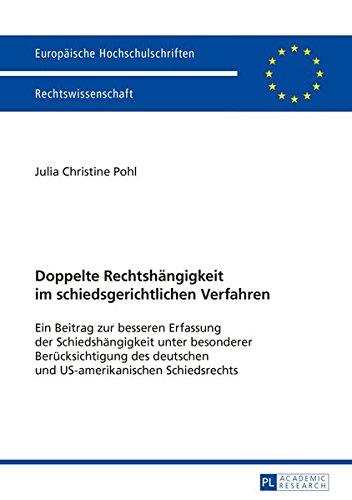 Doppelte Rechtshängigkeit im schiedsgerichtlichen Verfahren: Ein Beitrag zur besseren Erfassung der Schiedshängigkeit unter besonderer ... Universitaires Européennes) (German Edition)